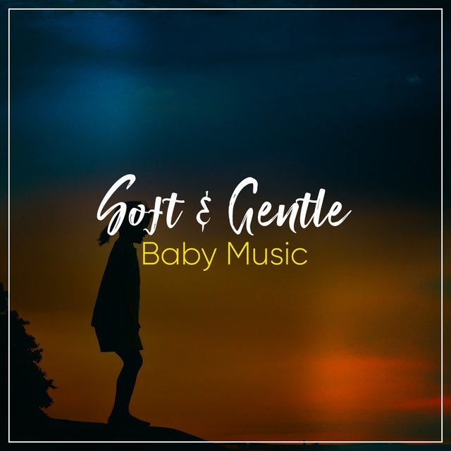 # Soft & Gentle Baby Music