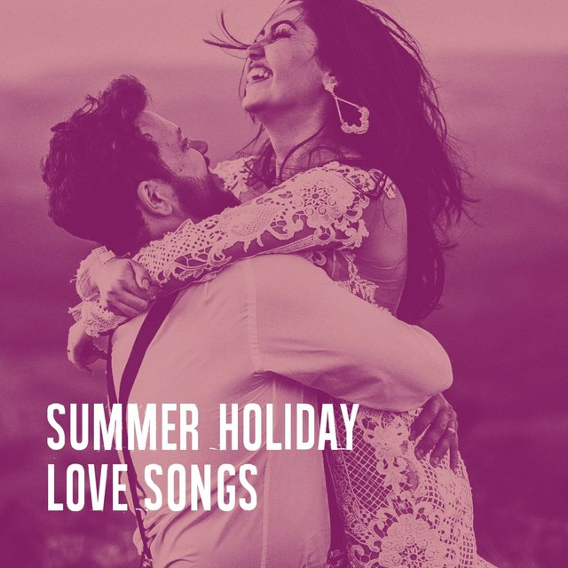 Summer Holiday Love Songs