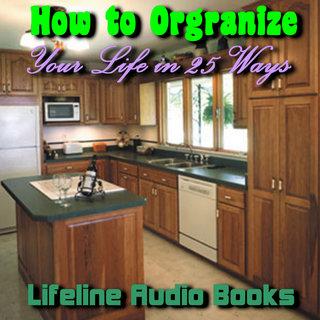 How To Organize Your Life In 25 WaysLifeline Audio Books