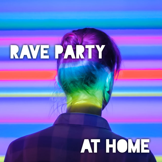 Rave Party at Home: Housewarming Music 2020