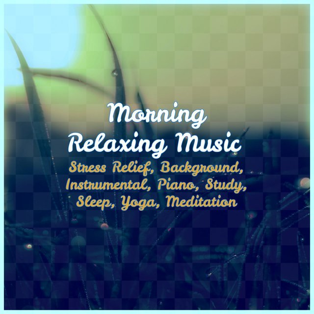 Morning Relaxing Music: Stress Relief, Background, Instrumental, Piano, Study, Sleep, Yoga, Meditation