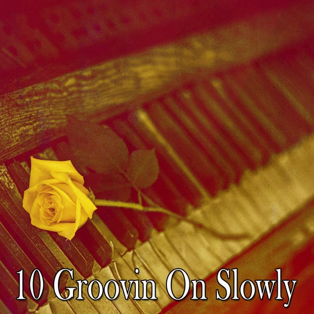 10 Groovin on Slowly