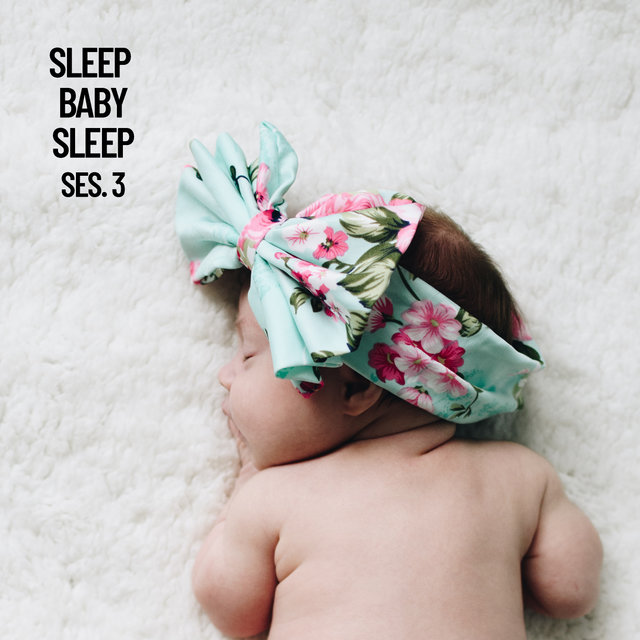 Sleep Baby Sleep, Baby Sleep Music Session 3