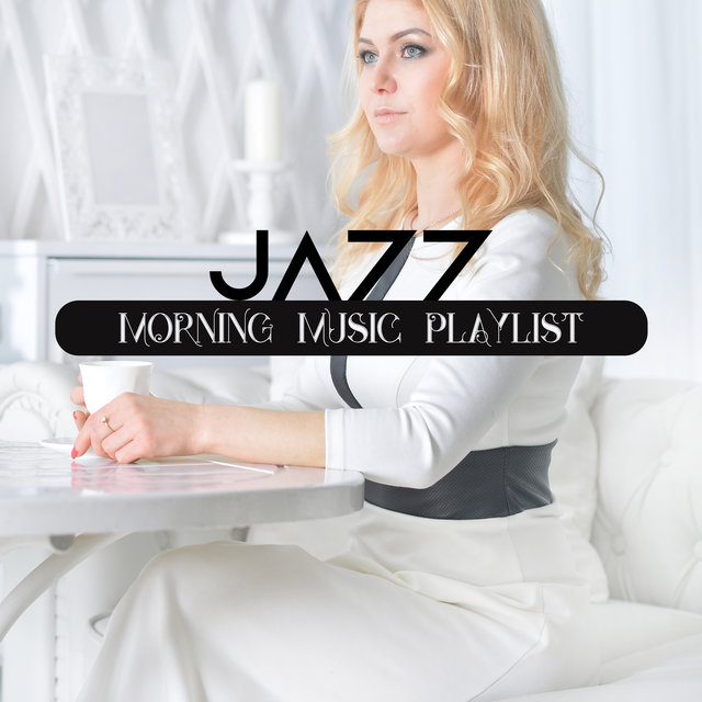 Jazz: Morning Music Playlist. Amazing Sounds in the Background, Positive Energy, Happiness