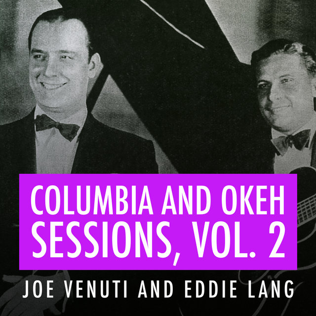 Joe Venuti and Eddie Lang Columbia and Okeh Sessions, Vol 2