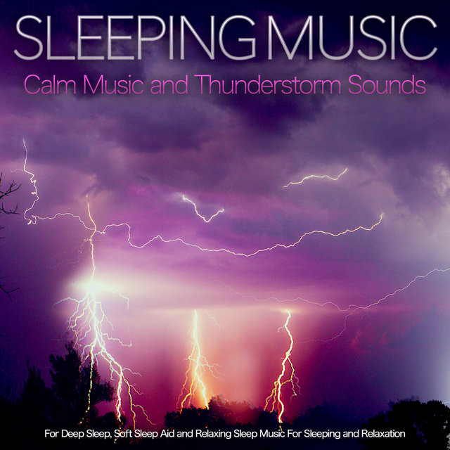 Sleeping Music: Calm Music and Thunderstorm Sounds For Deep Sleep, Soft Sleep Aid and Relaxing Sleep Music For Sleeping and Relaxation