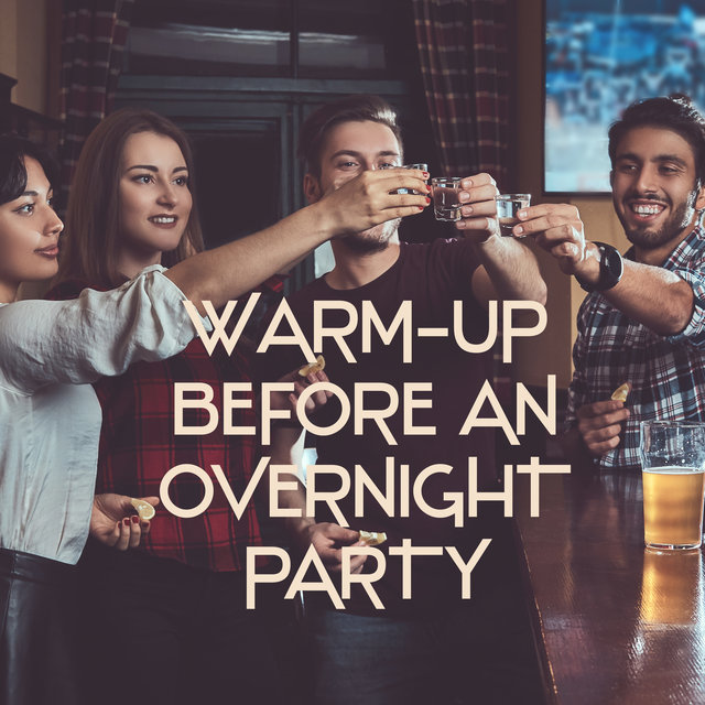 Warm-Up Before an Overnight Party – Summer Mix of Chillout Music That Works Great as a Background to Wild Fun on the Dance Floor Until Dawn