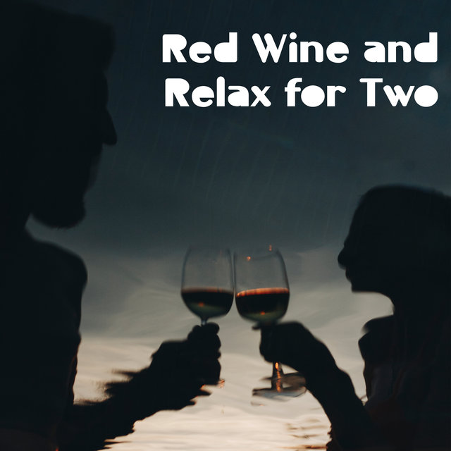 Red Wine and Relax for Two – Romantic Jazz Music for Chilling Together