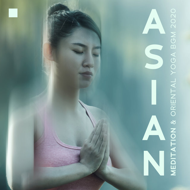 Asian Meditation & Oriental Yoga BGM 2020