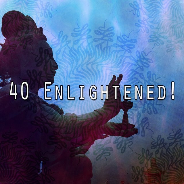 40 Enlightened!