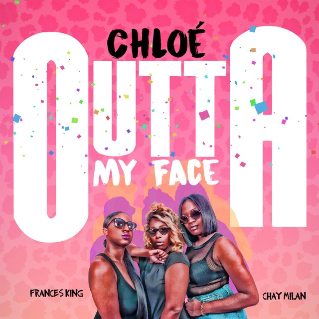 Outta My Face (feat. Chay Milan & Frances King)