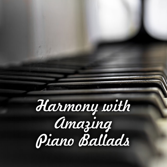 Harmony with Amazing Piano Ballads