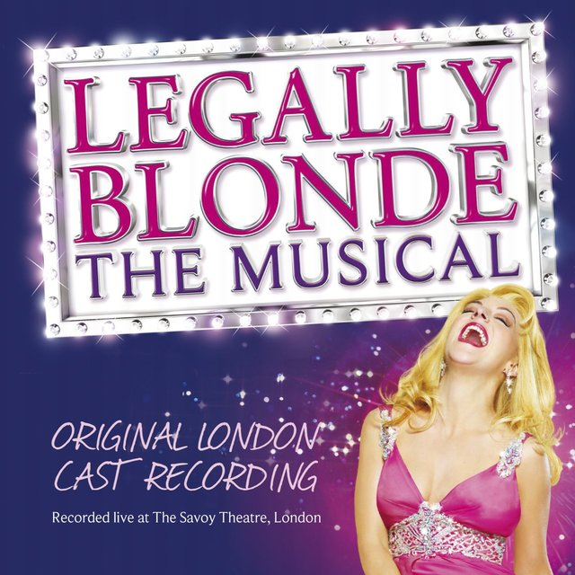 Legally Blonde the Musical (Original Cast Recording) [Recorded Live at the Savoy Theatre, London]