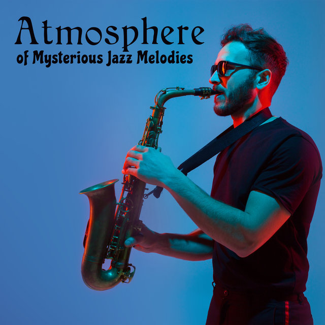 Atmosphere of Mysterious Jazz Melodies – Relaxation, Mellow Jazz, Easy Listening Jazz