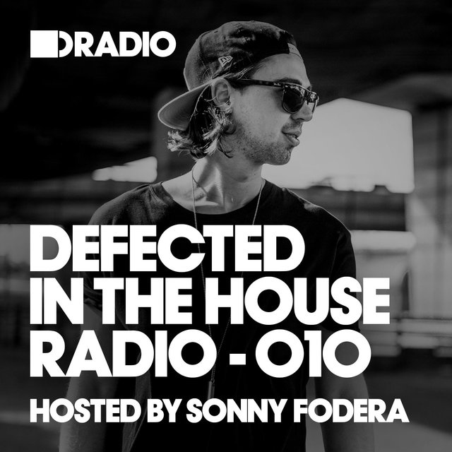 Defected In The House Radio Show: Episode 010 (hosted by Sonny Fodera)