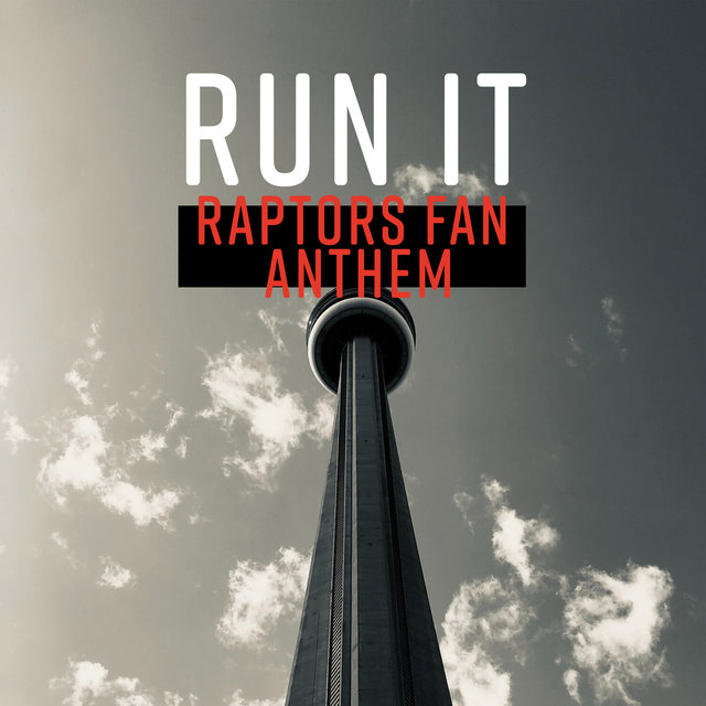 Run It (Raptors Fan Anthem)