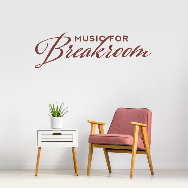 Music for Breakroom - Chillout Music for the Office, Workplaces, Employee Canteens, Chillout Room and Others