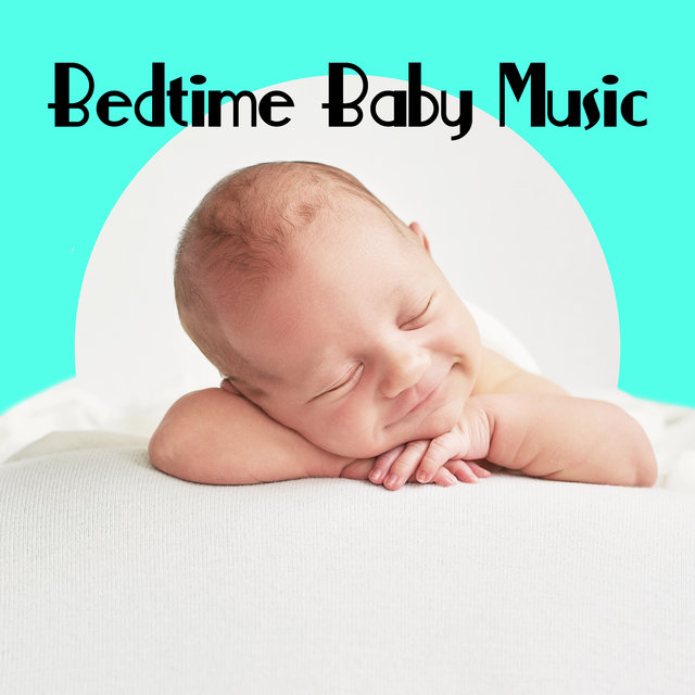 Bedtime Baby Music - Sleep Through the Night, Music for My Baby, Have a Nice Dream