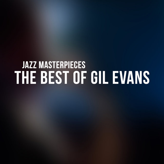 The Best of Gil Evans - Jazz Masterpieces