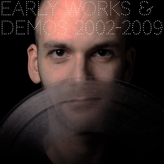 Early Works & Demos 2002-2009