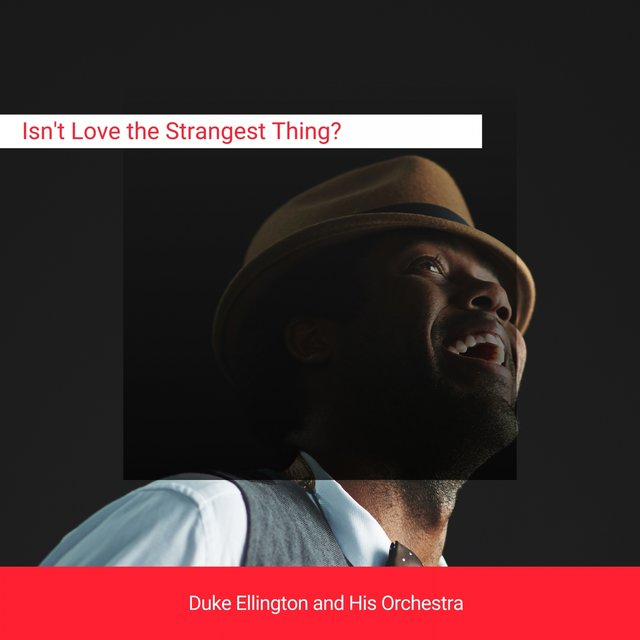 Isn't Love the Strangest Thing?