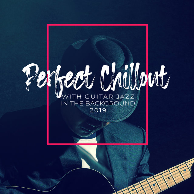 Perfect Chillout with Guitar Jazz in the Background 2019