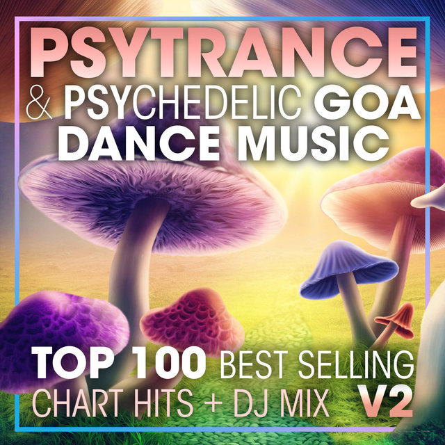 Psy Trance & Psychedelic Goa Dance Music Top 100 Best Selling Chart Hits + DJ Mix V2
