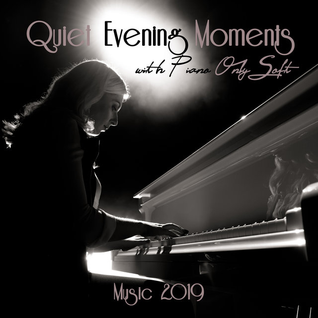 Quiet Evening Moments with Piano Only Soft Music 2019