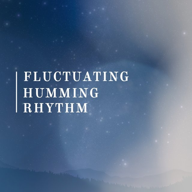 Fluctuating Humming Rhythm