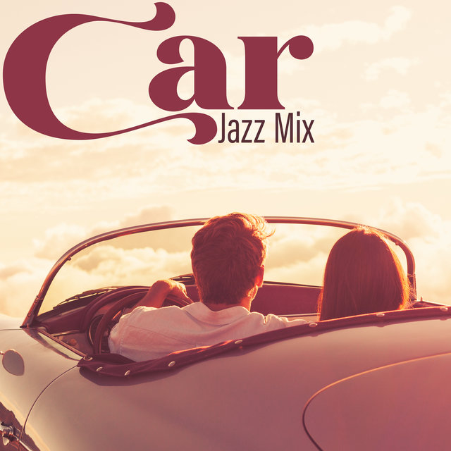 Car Jazz Mix - Unique Melodies that are Perfect for Traveling, Moment for Relaxation, Discover New Places, Easy Listening