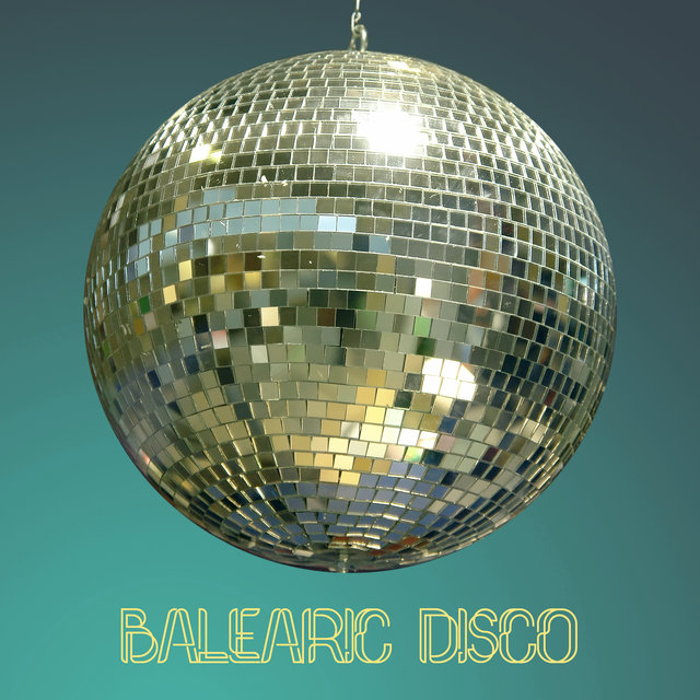 Balearic Disco - The Greatest Ibiza Tunes For Partying And Dancing
