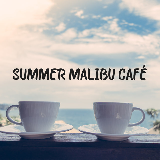 Summer Malibu Café – Sunny Beach, Summertime, Lounge Cafe and Chill Out Bar Music, Chillax, Deep Seaside Rest and Relax