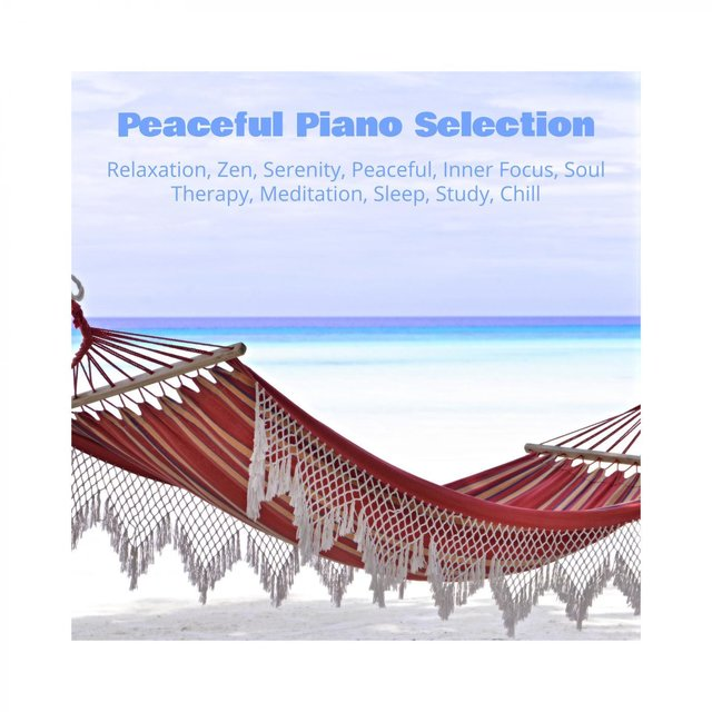 Peaceful Piano Selection Relaxation, Zen, Serenity, Peaceful, Inner Focus, Soul Therapy, Meditation, Sleep, Study, Chill