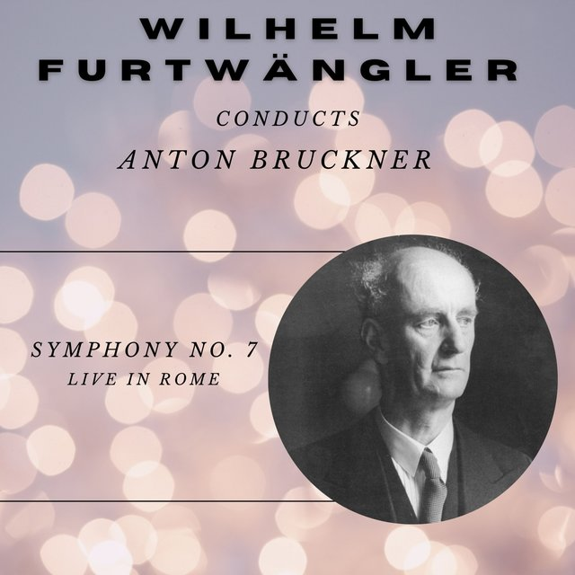 Wilhelm Furtwängler conducts Bruckner - Live in Roma