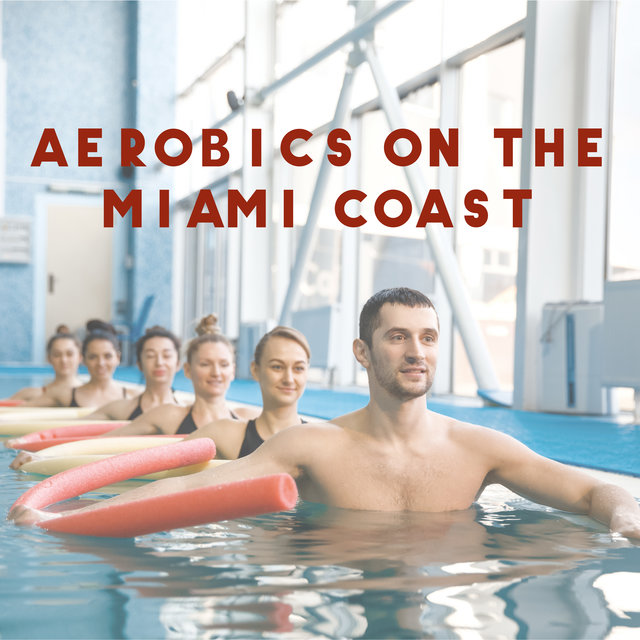 Aerobics on the Miami Coast - Work Hard with Chillout Sounds, Sweat, Body Building, Muscles
