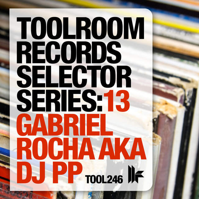 Toolroom Records Selector Series: 13 Gabriel Rocha aka DJ PP