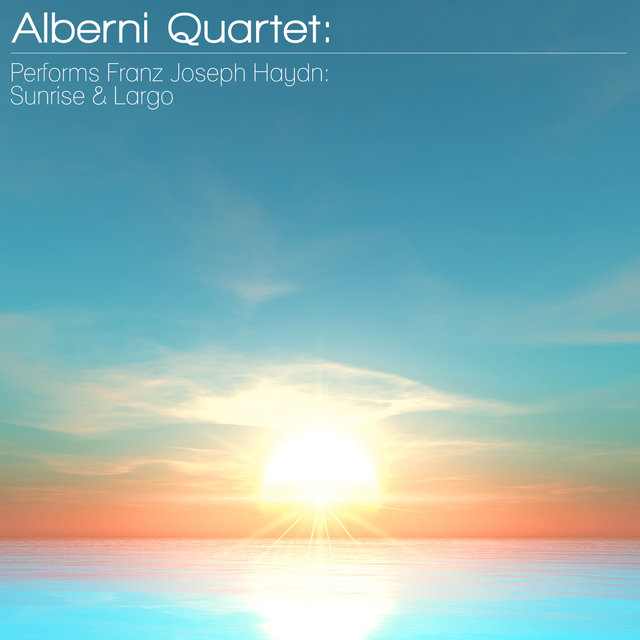 Alberni Quartet: Performs Franz Joseph Haydn: Sunrise & Largo