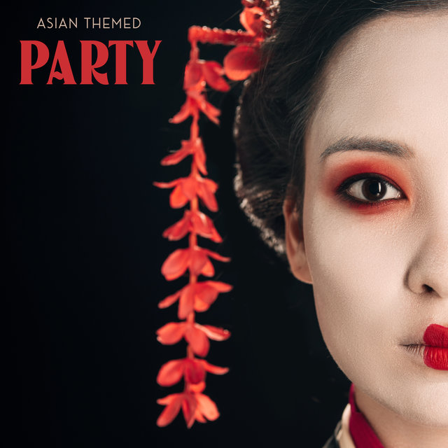 Asian Themed Party: Chill Music to Celebrate in the Oriental Style
