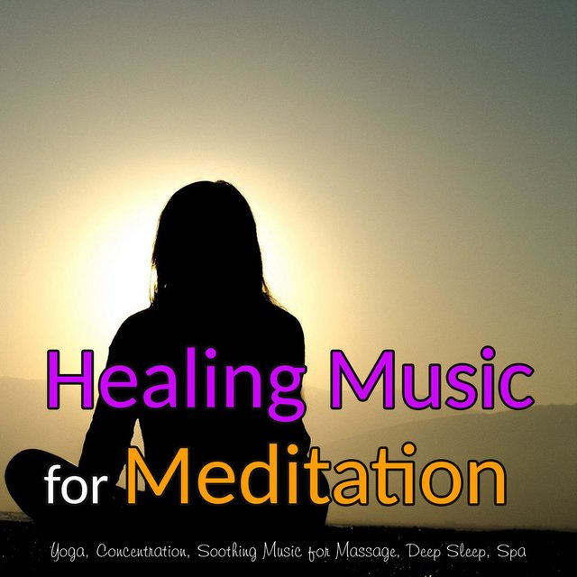 Healing Music for Meditation: Soothing Music for Massage, Yoga, Concentration, Deep Sleep, Spa