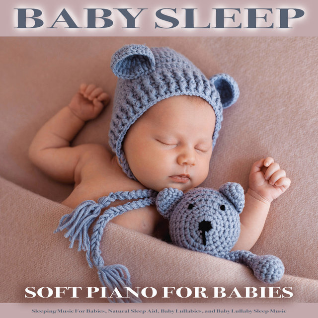 Baby Sleep: Soft Piano For Babies, Sleeping Music For Babies, Natural Sleep Aid, Baby Lullabies, and Baby Lullaby Sleep Music