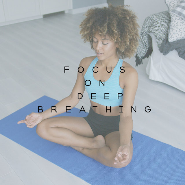 Focus on Deep Breathing – Music for Meditation