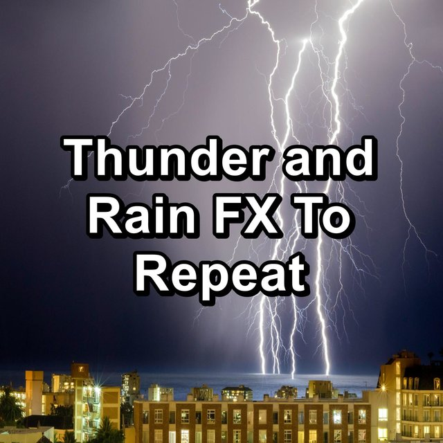 Thunder and Rain FX To Repeat