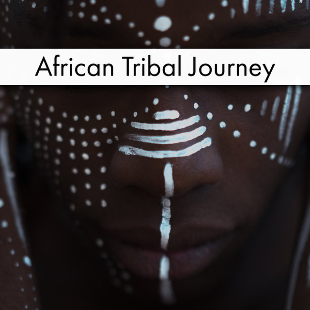 African Tribal Journey - Unique Collection of New Age Music Straight from the Old Land, Shamanic Chants and Spells, Living in Harmony with Nature, Pure Relaxation Zone