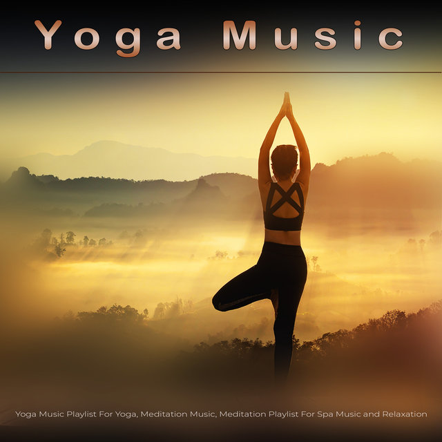 Yoga Music: Yoga Music Playlist For Yoga, Meditation Music, Meditation Playlist For Spa Music and Relaxation