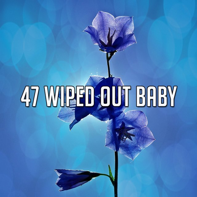 47 Wiped out Baby