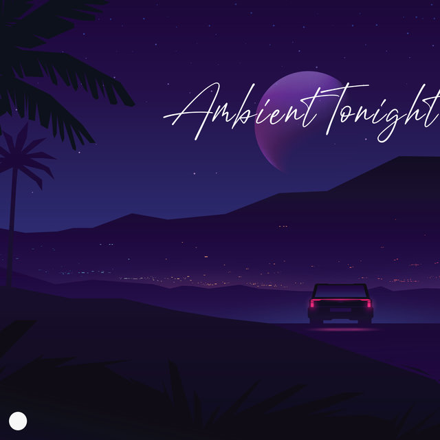 Ambient Tonight – Slow Electronic Relaxation, Ambient Chill, Lounge Cafe