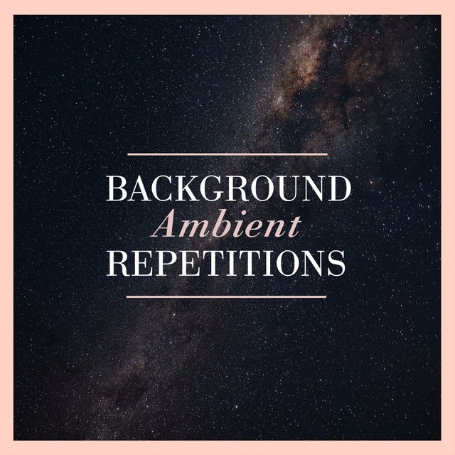 Background Ambient Repetitions