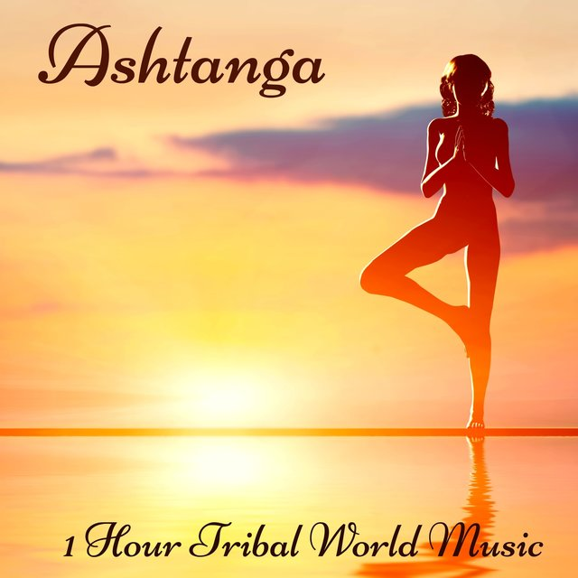 Ashtanga 1 Hour Tribal World Music For Ashtanga Yoga Vinyasa And Final Relaxation By The Spirit Of Yoga On Tidal