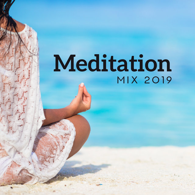 Meditation Mix 2019: Pure Zen, Deep Mindfulness, Meditation Music Zone, Ambient Yoga, Relaxation, Music for Mind, Inner Focus