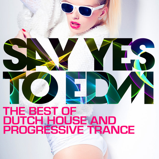 Say Yes To EDM - The Best of Dutch House and Progressive Trance
